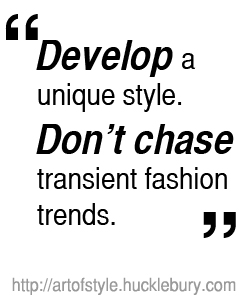 Develop a unique style. Don't chase transient fashion trends.