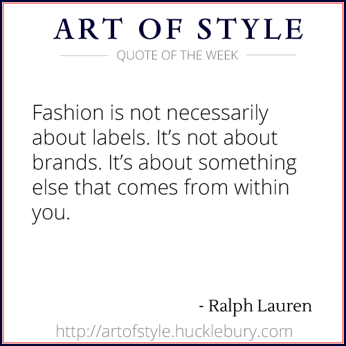 Fashion is not necessarily about labels by Ralph Lauren