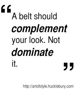 A belt should complement your look. Not dominate it.